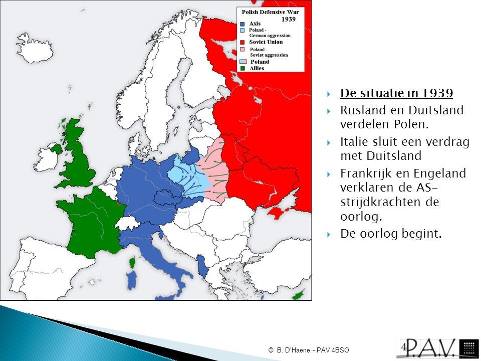  De situatie in 1939  Rusland en Duitsland verdelen Polen.  Italie sluit een verdrag met Duitsland  Frankrijk en Engeland verklaren de AS- strijdk