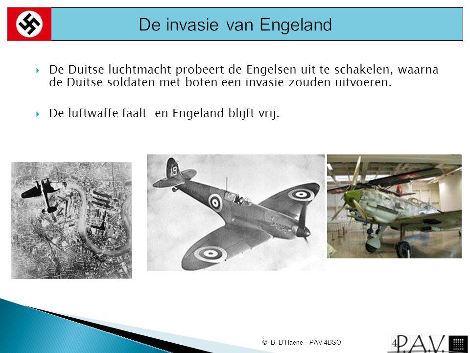 © B. D'Haene - PAV 4BSO  De Duitse luchtmacht probeert de Engelsen uit te schakelen, waarna de Duitse soldaten met boten een invasie zouden uitvoeren