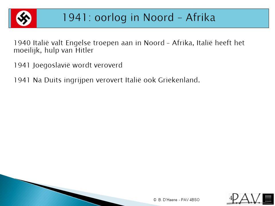 1940 Italië valt Engelse troepen aan in Noord – Afrika, Italië heeft het moeilijk, hulp van Hitler 1941 Joegoslavië wordt veroverd 1941 Na Duits ingri