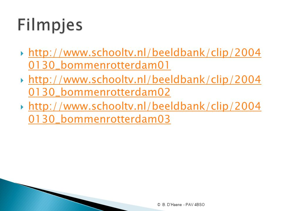 http://www.schooltv.nl/beeldbank/clip/2004 0130_bommenrotterdam01 http://www.schooltv.nl/beeldbank/clip/2004 0130_bommenrotterdam01  http://www.sch