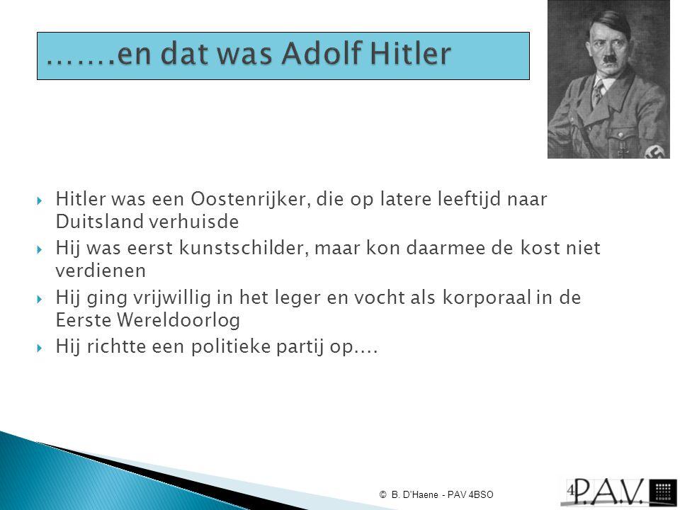  Hitler was een Oostenrijker, die op latere leeftijd naar Duitsland verhuisde  Hij was eerst kunstschilder, maar kon daarmee de kost niet verdienen