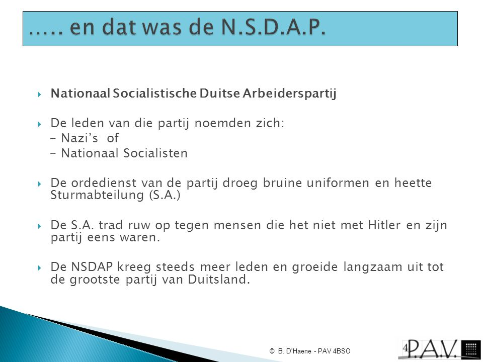  Nationaal Socialistische Duitse Arbeiderspartij  De leden van die partij noemden zich: - Nazi's of - Nationaal Socialisten  De ordedienst van de p