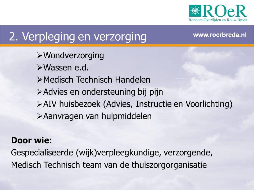 2. Verpleging en verzorging  Wondverzorging  Wassen e.d.  Medisch Technisch Handelen  Advies en ondersteuning bij pijn  AIV huisbezoek (Advies, I