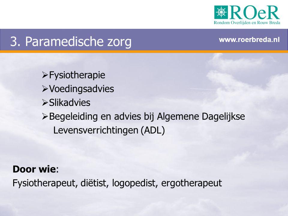 3. Paramedische zorg  Fysiotherapie  Voedingsadvies  Slikadvies  Begeleiding en advies bij Algemene Dagelijkse Levensverrichtingen (ADL) Door wie: