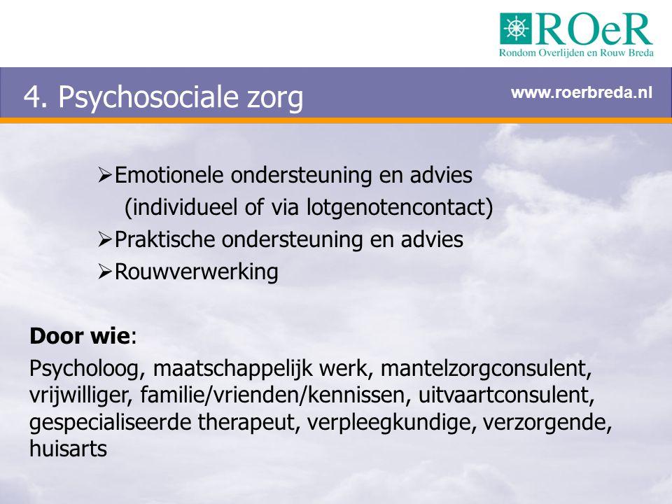 4. Psychosociale zorg  Emotionele ondersteuning en advies (individueel of via lotgenotencontact)  Praktische ondersteuning en advies  Rouwverwerkin