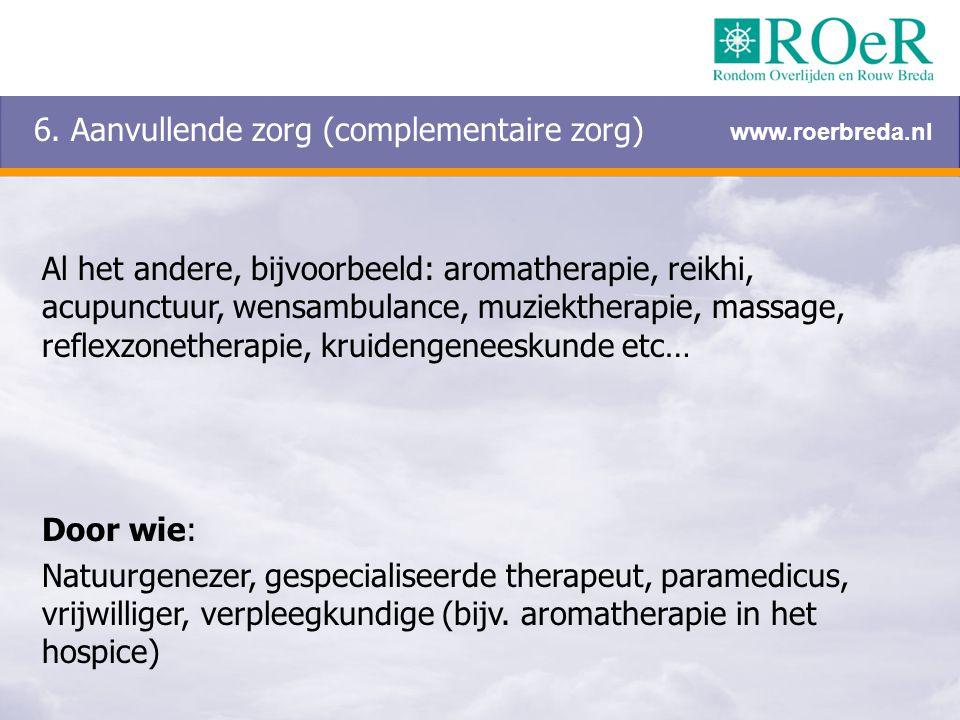 6. Aanvullende zorg (complementaire zorg) Al het andere, bijvoorbeeld: aromatherapie, reikhi, acupunctuur, wensambulance, muziektherapie, massage, ref