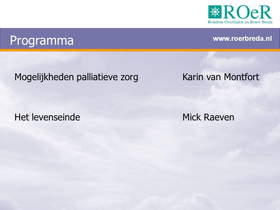 Programma Mogelijkheden palliatieve zorgKarin van Montfort Het levenseindeMick Raeven www.roerbreda.nl