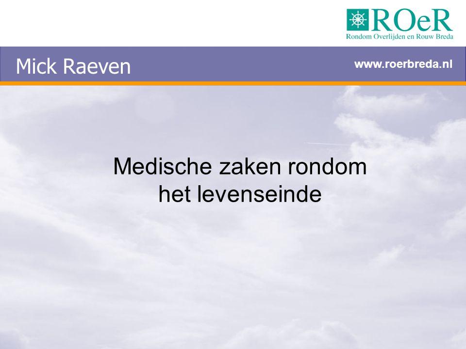 Mick Raeven Medische zaken rondom het levenseinde www.roerbreda.nl
