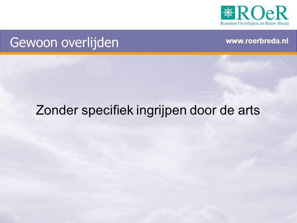 Zonder specifiek ingrijpen door de arts Gewoon overlijden www.roerbreda.nl
