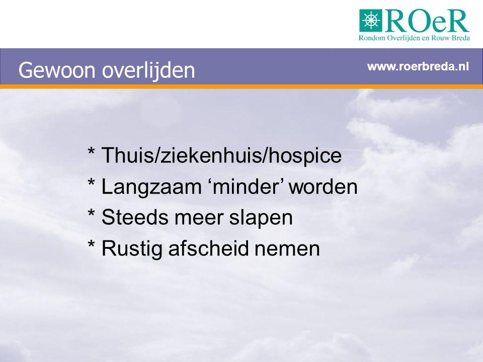 * Thuis/ziekenhuis/hospice * Langzaam 'minder' worden * Steeds meer slapen * Rustig afscheid nemen Gewoon overlijden www.roerbreda.nl