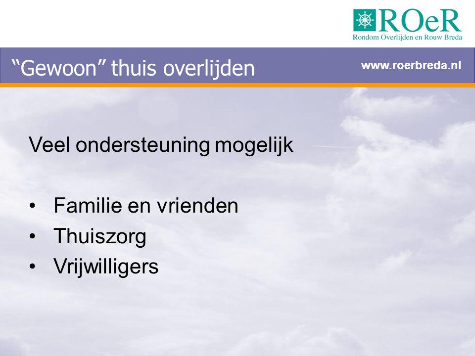 """""""Gewoon"""" thuis overlijden Veel ondersteuning mogelijk Familie en vrienden Thuiszorg Vrijwilligers www.roerbreda.nl"""