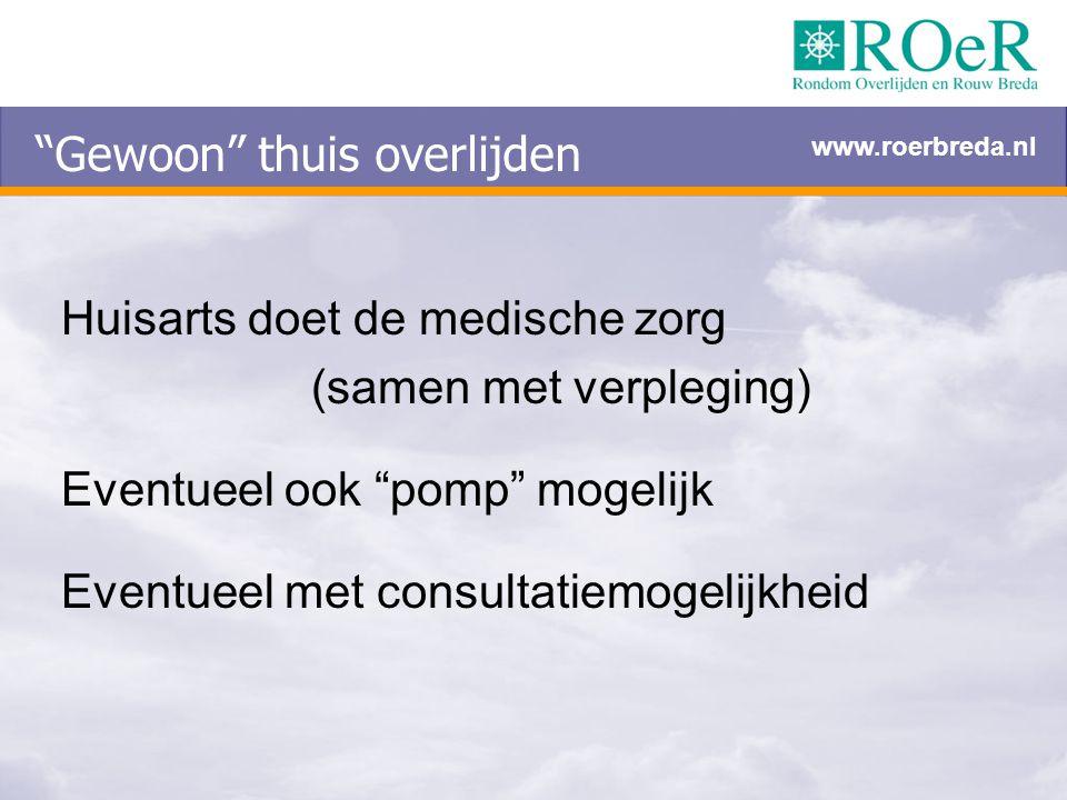"""""""Gewoon"""" thuis overlijden Huisarts doet de medische zorg (samen met verpleging) Eventueel ook """"pomp"""" mogelijk Eventueel met consultatiemogelijkheid ww"""