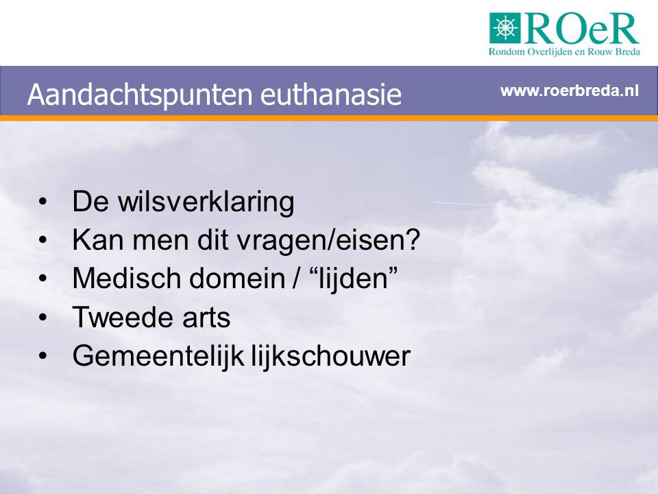 """Aandachtspunten euthanasie De wilsverklaring Kan men dit vragen/eisen? Medisch domein / """"lijden"""" Tweede arts Gemeentelijk lijkschouwer www.roerbreda.n"""