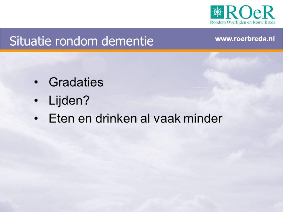 Situatie rondom dementie Gradaties Lijden? Eten en drinken al vaak minder www.roerbreda.nl