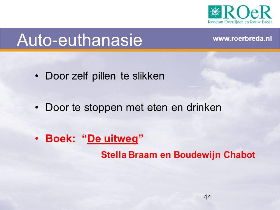 """44 Auto-euthanasie Door zelf pillen te slikken Door te stoppen met eten en drinken Boek: """"De uitweg"""" Stella Braam en Boudewijn Chabot www.roerbreda.nl"""