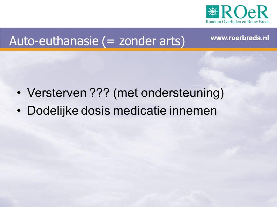 Auto-euthanasie (= zonder arts) Versterven ??? (met ondersteuning) Dodelijke dosis medicatie innemen www.roerbreda.nl
