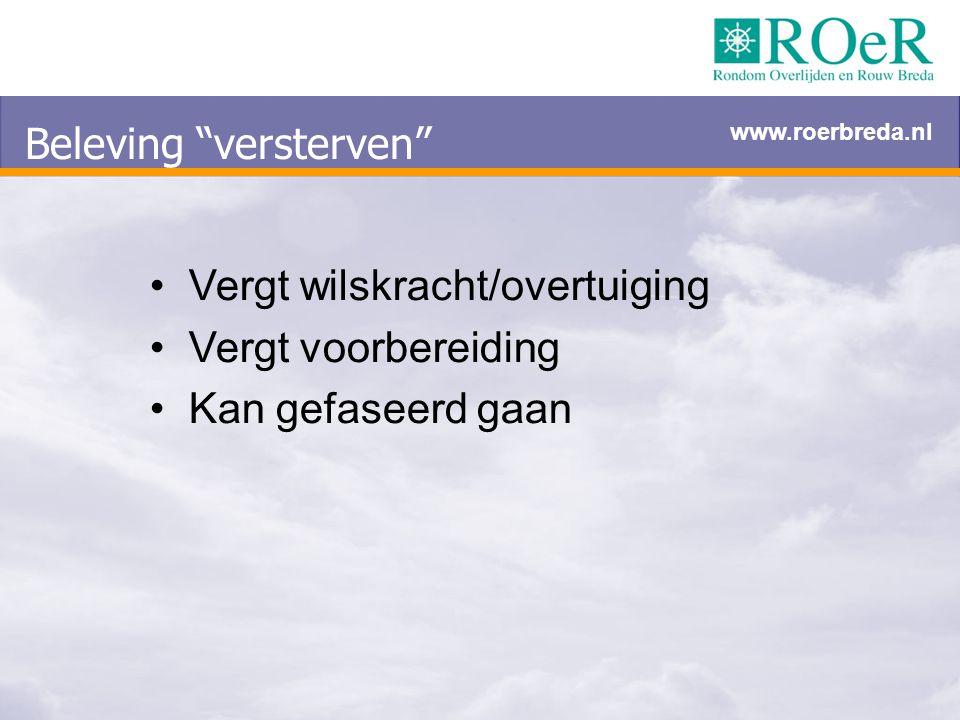 """Beleving """"versterven"""" Vergt wilskracht/overtuiging Vergt voorbereiding Kan gefaseerd gaan www.roerbreda.nl"""