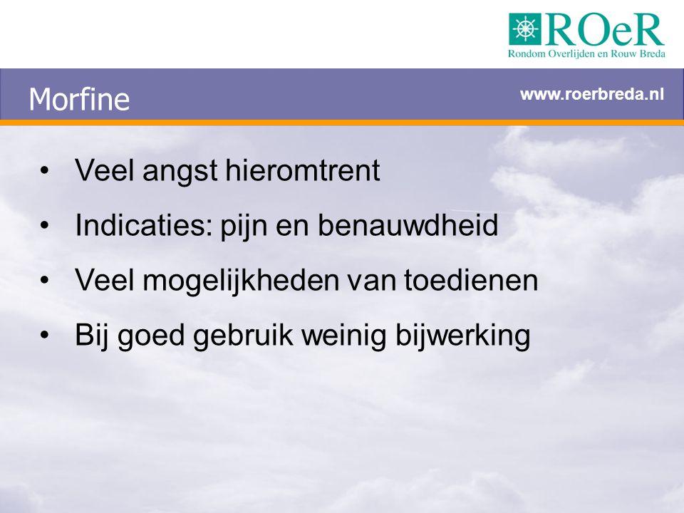 Morfine Veel angst hieromtrent Indicaties: pijn en benauwdheid Veel mogelijkheden van toedienen Bij goed gebruik weinig bijwerking www.roerbreda.nl