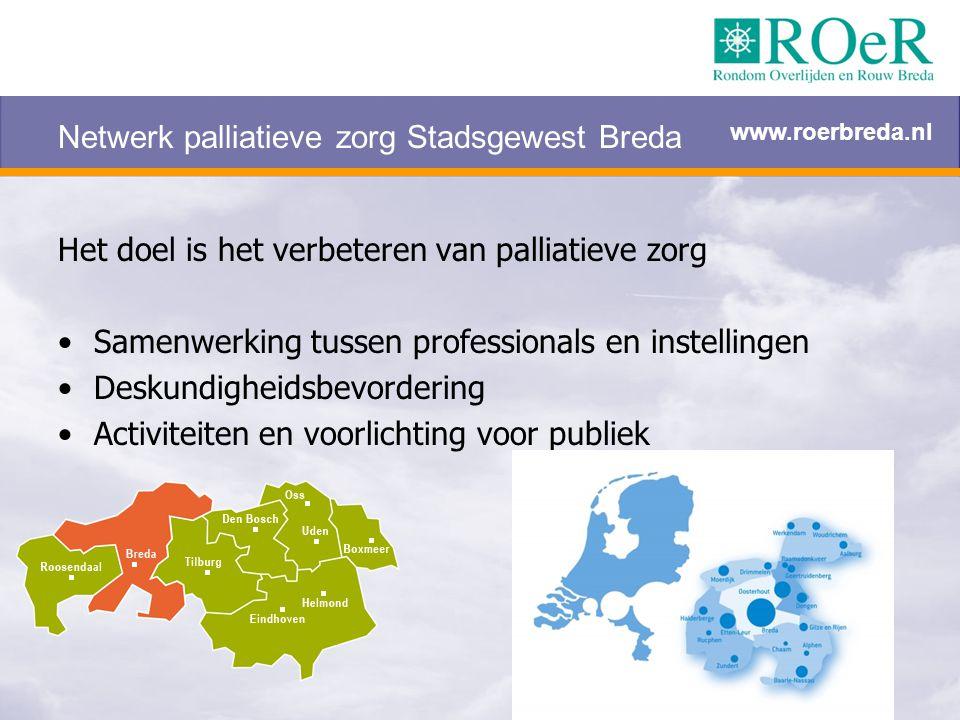 Netwerk palliatieve zorg Stadsgewest Breda Het doel is het verbeteren van palliatieve zorg Samenwerking tussen professionals en instellingen Deskundig
