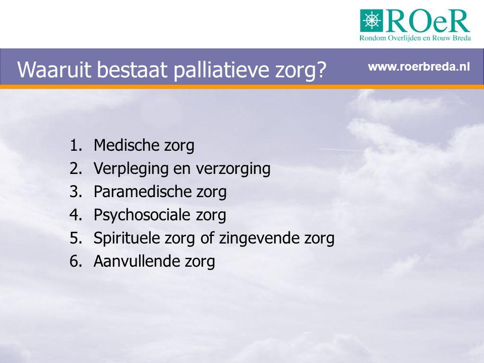 Waaruit bestaat palliatieve zorg? 1.Medische zorg 2.Verpleging en verzorging 3.Paramedische zorg 4.Psychosociale zorg 5.Spirituele zorg of zingevende