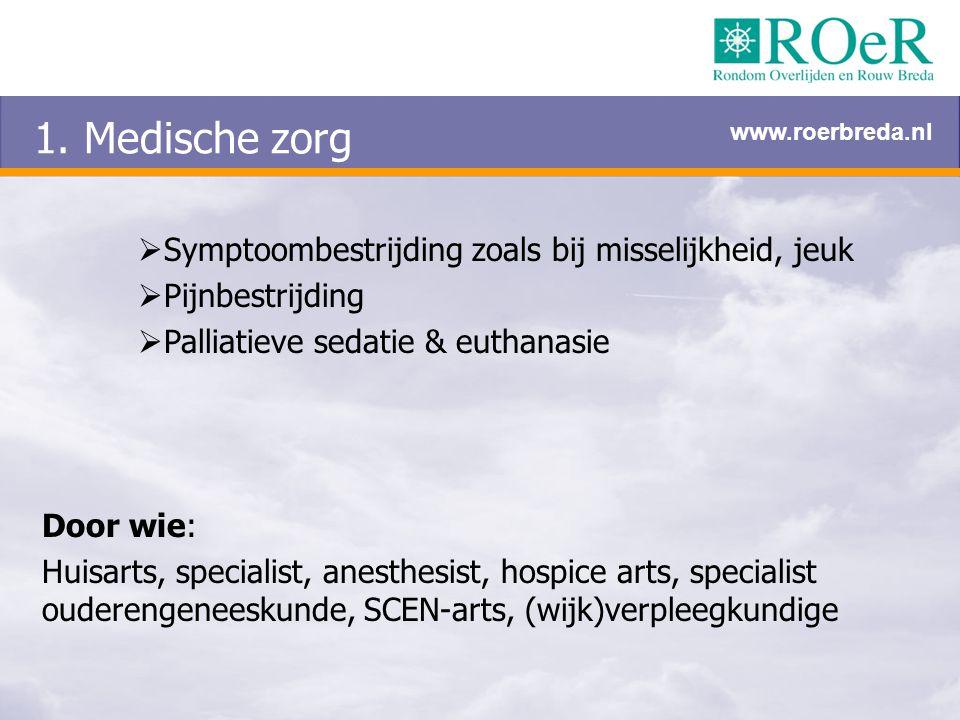 1. Medische zorg  Symptoombestrijding zoals bij misselijkheid, jeuk  Pijnbestrijding  Palliatieve sedatie & euthanasie Door wie: Huisarts, speciali