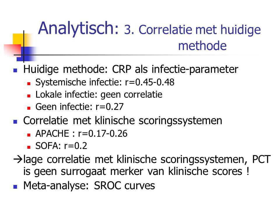 Analytisch : 3. Correlatie met huidige methode Huidige methode: CRP als infectie-parameter Systemische infectie: r=0.45-0.48 Lokale infectie: geen cor