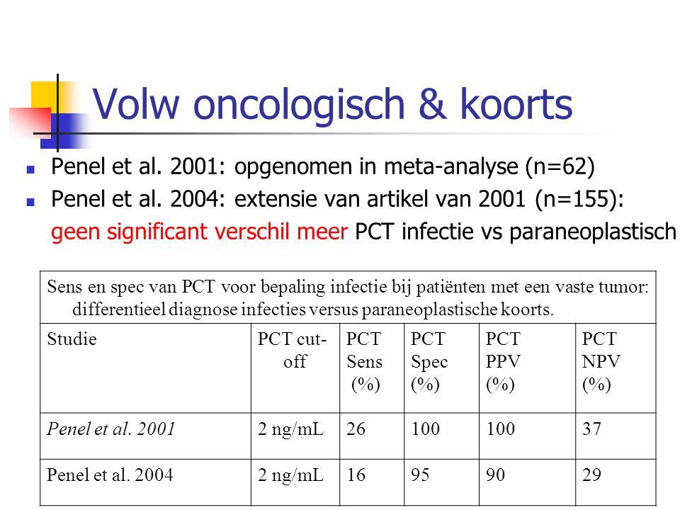 Volw oncologisch & koorts Penel et al. 2001: opgenomen in meta-analyse (n=62) Penel et al. 2004: extensie van artikel van 2001 (n=155): geen significa
