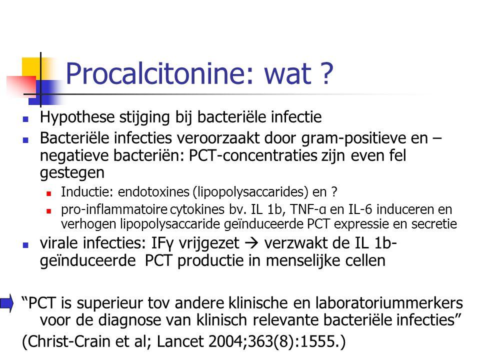 Procalcitonine: wat ? Hypothese stijging bij bacteriële infectie Bacteriële infecties veroorzaakt door gram-positieve en – negatieve bacteriën: PCT-co