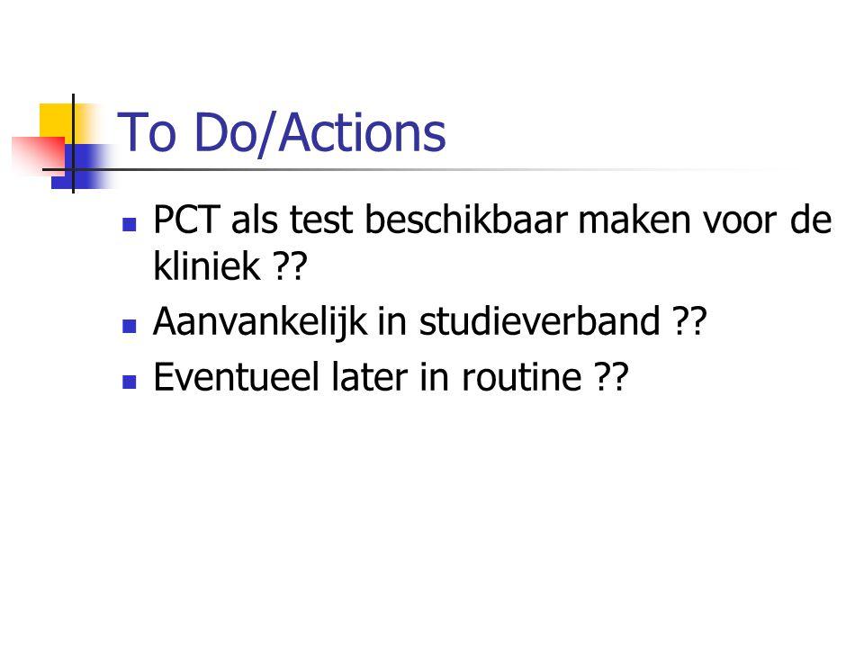 To Do/Actions PCT als test beschikbaar maken voor de kliniek ?? Aanvankelijk in studieverband ?? Eventueel later in routine ??