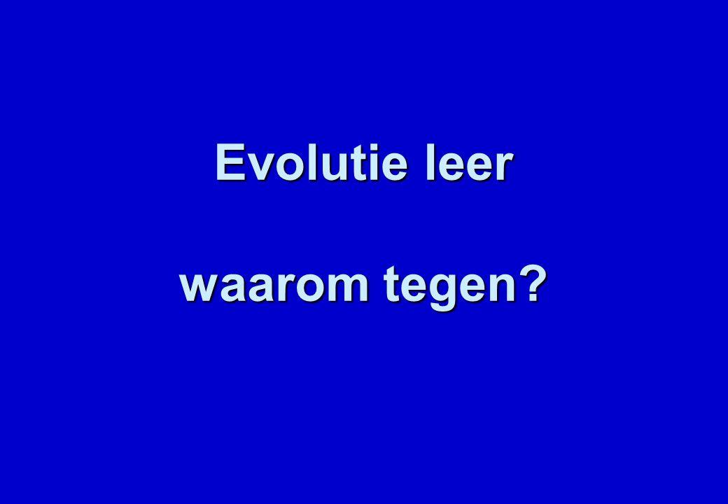 Evolutie leer waarom tegen?