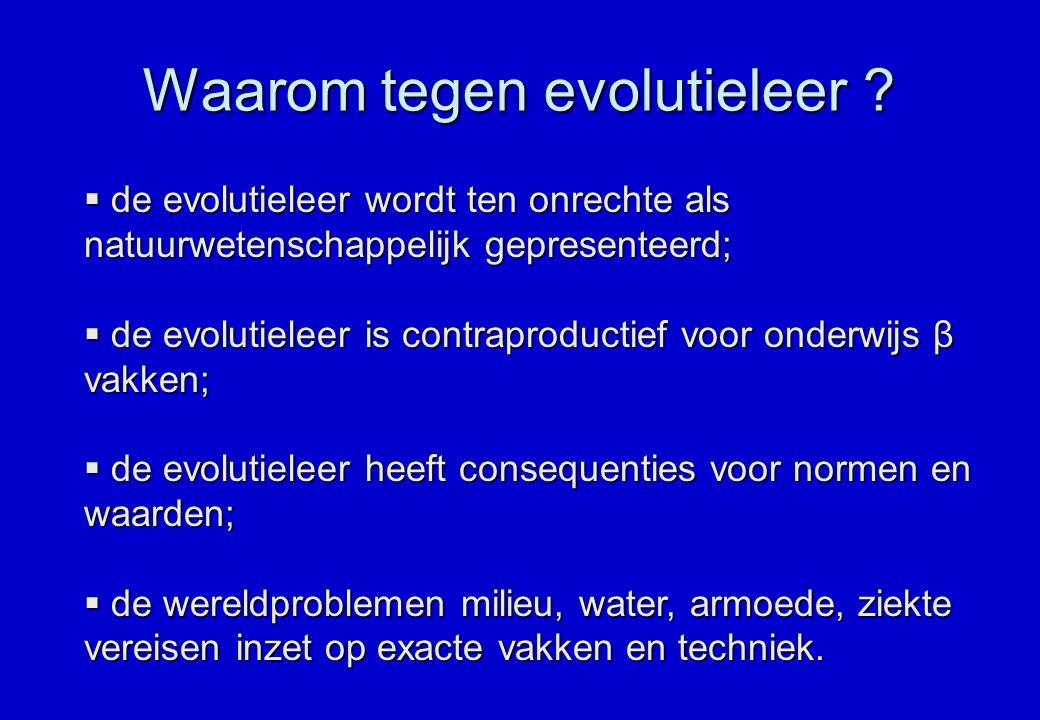 Waarom tegen evolutieleer ?  de evolutieleer wordt ten onrechte als natuurwetenschappelijk gepresenteerd;  de evolutieleer is contraproductief voor