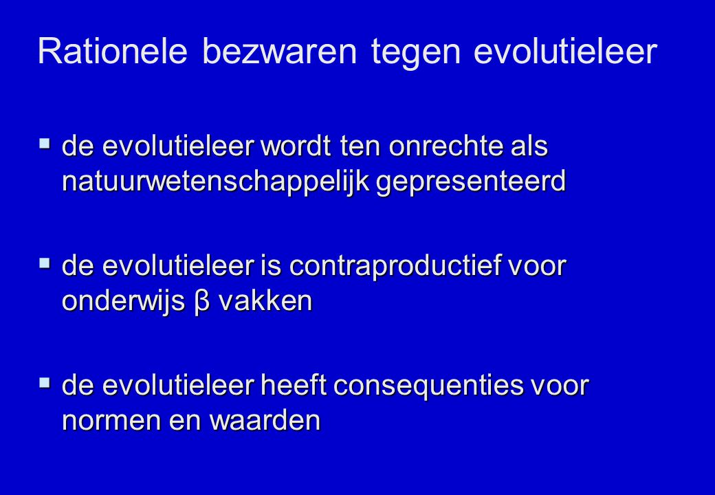  de evolutieleer wordt ten onrechte als natuurwetenschappelijk gepresenteerd  de evolutieleer is contraproductief voor onderwijs β vakken  de evolu