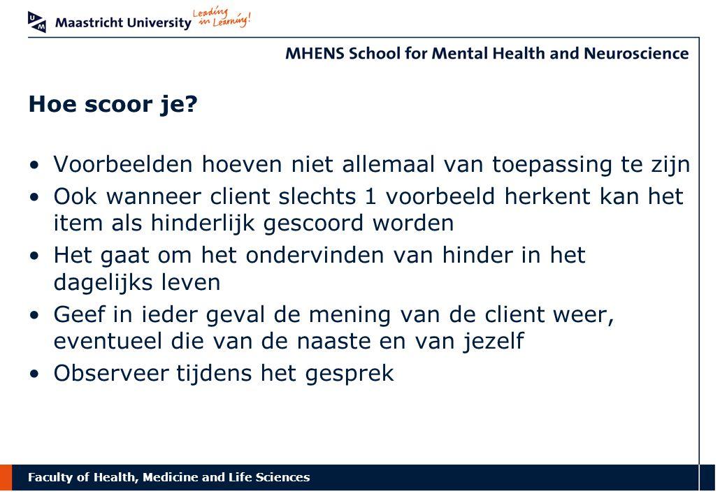Faculty of Health, Medicine and Life Sciences Hoe scoor je? Voorbeelden hoeven niet allemaal van toepassing te zijn Ook wanneer client slechts 1 voorb