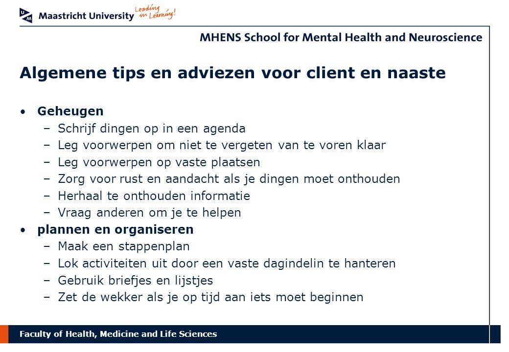 Faculty of Health, Medicine and Life Sciences Algemene tips en adviezen voor client en naaste Geheugen –Schrijf dingen op in een agenda –Leg voorwerpe