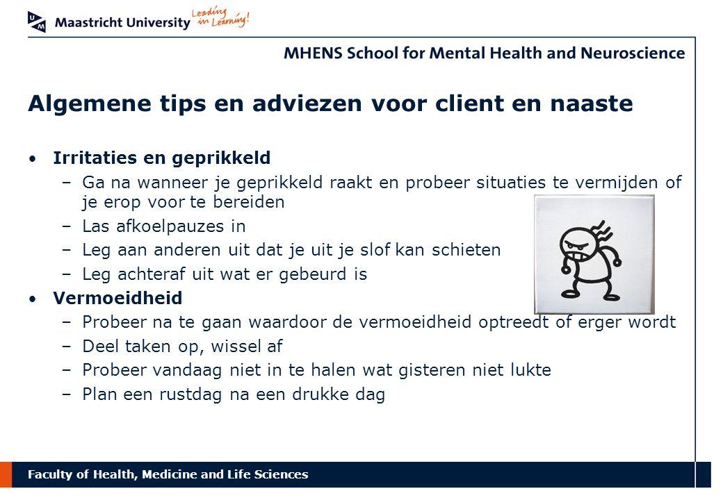 Faculty of Health, Medicine and Life Sciences Algemene tips en adviezen voor client en naaste Irritaties en geprikkeld –Ga na wanneer je geprikkeld ra