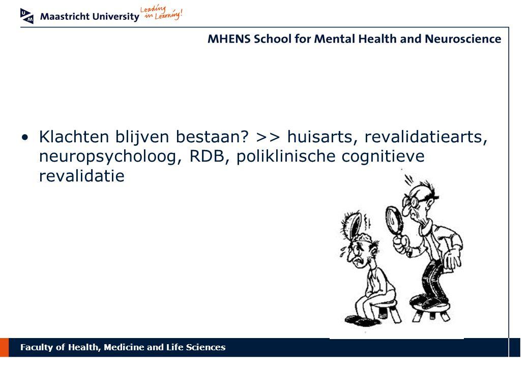 Faculty of Health, Medicine and Life Sciences Klachten blijven bestaan? >> huisarts, revalidatiearts, neuropsycholoog, RDB, poliklinische cognitieve r