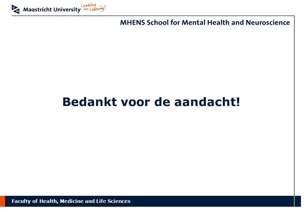 Faculty of Health, Medicine and Life Sciences Bedankt voor de aandacht!
