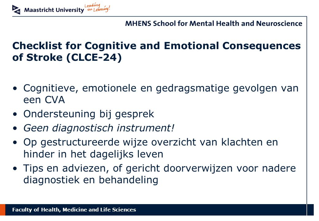 Faculty of Health, Medicine and Life Sciences Checklist for Cognitive and Emotional Consequences of Stroke (CLCE-24) Cognitieve, emotionele en gedrags
