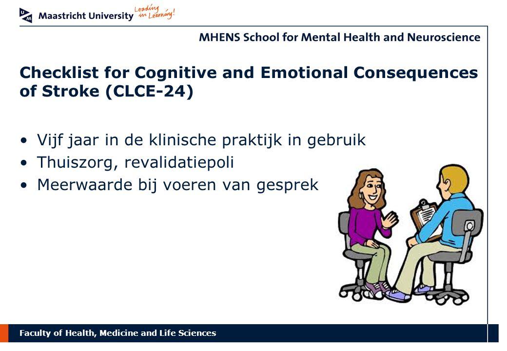 Faculty of Health, Medicine and Life Sciences Checklist for Cognitive and Emotional Consequences of Stroke (CLCE-24) Vijf jaar in de klinische praktij