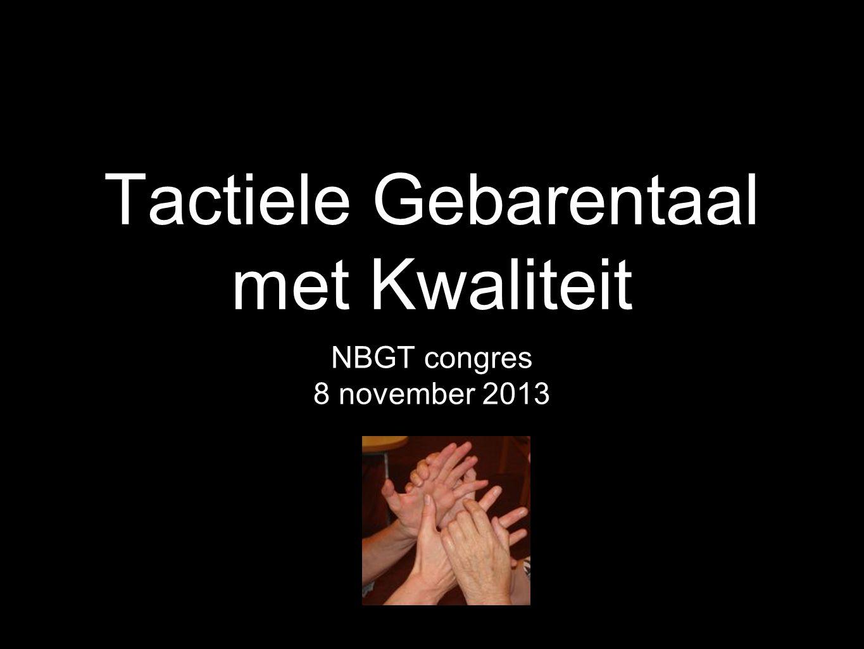 Tactiele Gebarentaal met Kwaliteit NBGT congres 8 november 2013