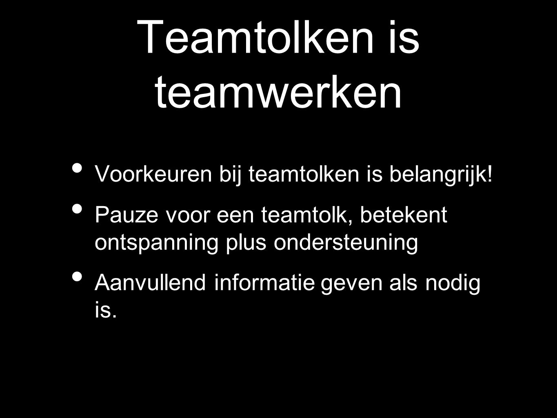 Teamtolken is teamwerken Voorkeuren bij teamtolken is belangrijk! Pauze voor een teamtolk, betekent ontspanning plus ondersteuning Aanvullend informat