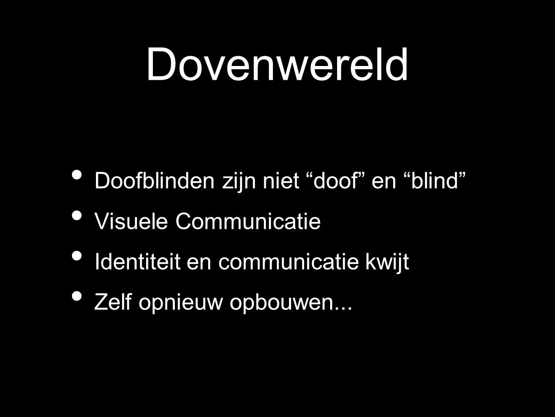 """Dovenwereld Doofblinden zijn niet """"doof"""" en """"blind"""" Visuele Communicatie Identiteit en communicatie kwijt Zelf opnieuw opbouwen..."""