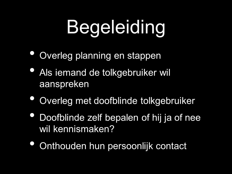 Begeleiding Overleg planning en stappen Als iemand de tolkgebruiker wil aanspreken Overleg met doofblinde tolkgebruiker Doofblinde zelf bepalen of hij