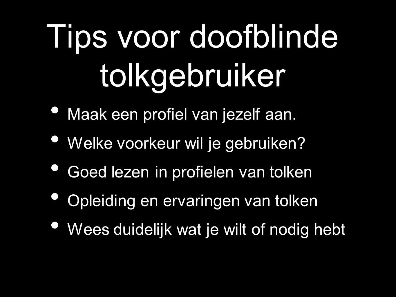 Tips voor doofblinde tolkgebruiker Maak een profiel van jezelf aan. Welke voorkeur wil je gebruiken? Goed lezen in profielen van tolken Opleiding en e