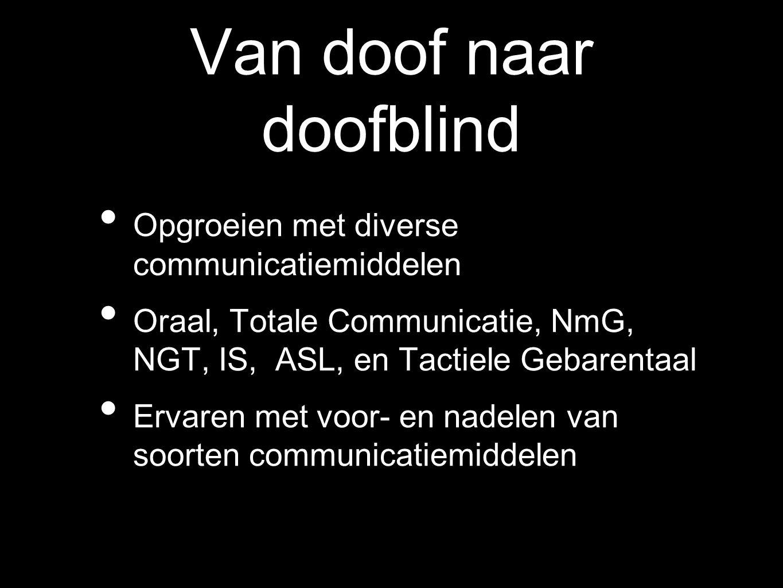 Van doof naar doofblind Opgroeien met diverse communicatiemiddelen Oraal, Totale Communicatie, NmG, NGT, IS, ASL, en Tactiele Gebarentaal Ervaren met