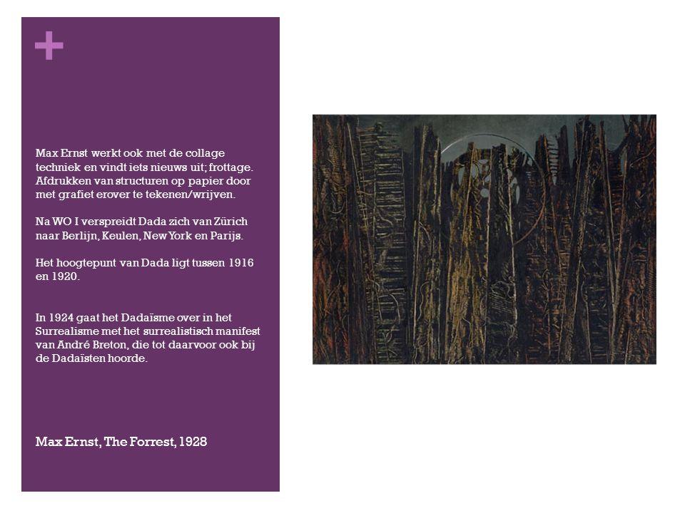 + Max Ernst werkt ook met de collage techniek en vindt iets nieuws uit; frottage.