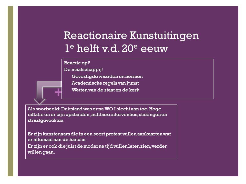 + Reactionaire Kunstuitingen 1 e helft v.d.20 e eeuw Reactie op.