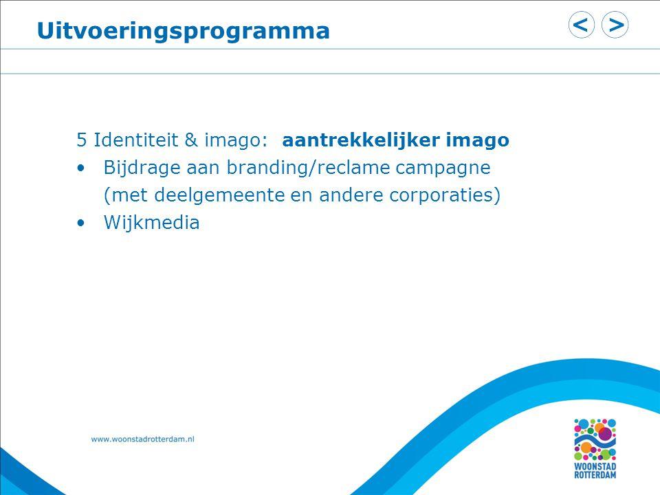 Uitvoeringsprogramma 5 Identiteit & imago: aantrekkelijker imago Bijdrage aan branding/reclame campagne (met deelgemeente en andere corporaties) Wijkmedia