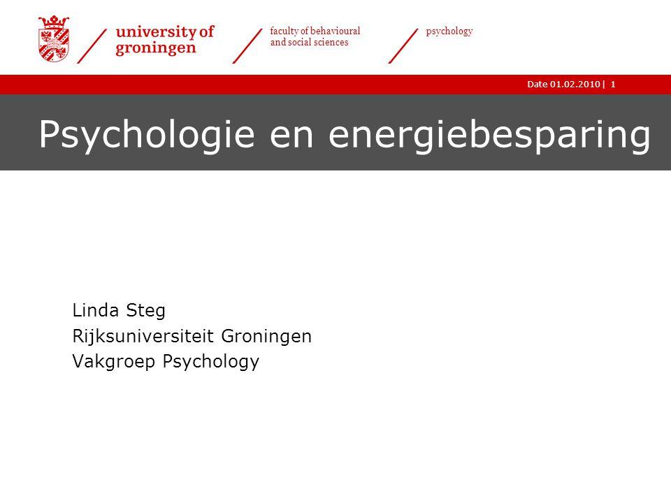 |Date 01.02.2010 faculty of behavioural and social sciences psychology 1 Psychologie en energiebesparing Linda Steg Rijksuniversiteit Groningen Vakgro