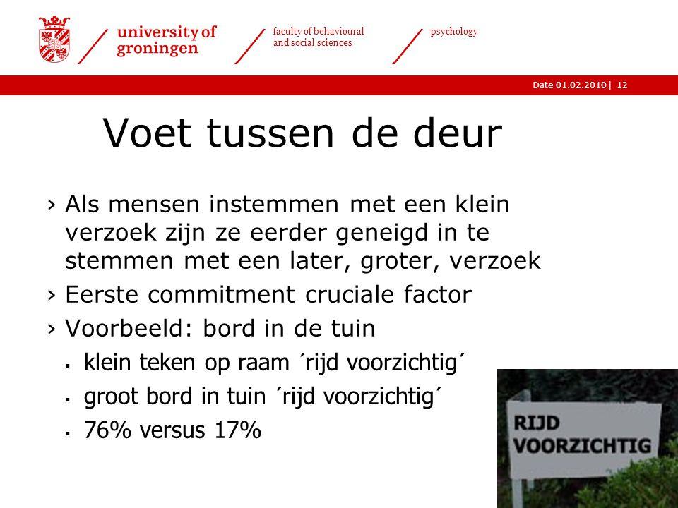 |Date 01.02.2010 faculty of behavioural and social sciences psychology 12 Voet tussen de deur ›Als mensen instemmen met een klein verzoek zijn ze eerd